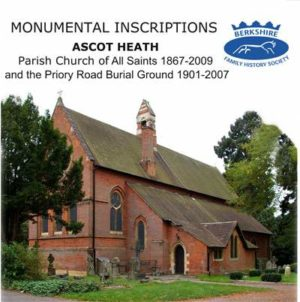 Ascot Heath, All Saints (1867-2009) and Priory Road Burial Ground (1901-2007), Monumental Inscriptio...