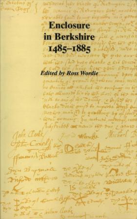 Enclosure in Berkshire, 1485-1885 (Berkshire Record Society Volume 5)