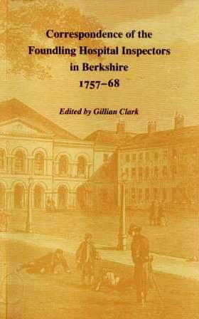 Correspondence of the Foundling Hospital Inspectors in Berkshire, 1757-1768 (Berkshire Record Society Volume 1)