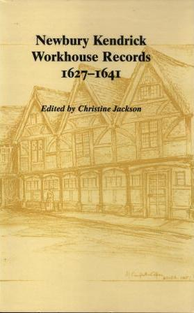 Newbury Kendrick Workhouse Records 1627-1641, (Berkshire Record Society Volume 8)