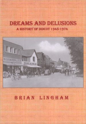 Didcot, Dreams and Delusions, A History of Didcot 1945-1974