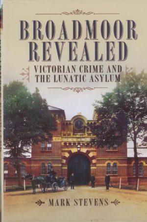 Broadmoor Revealed – Victorian Crime and the Lunatic Asylum