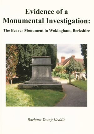 Wokingham, Evidence of a Monumental Investigation: The Beaver Monument in All Saints Churchyard,Wokingham, Berkshire